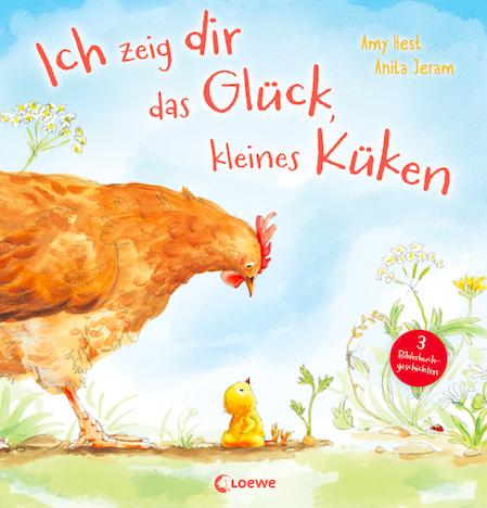 Loewe Verlag Ich zeig dir das Glueck, kleines Kueken Amy Hest Anita Jeram